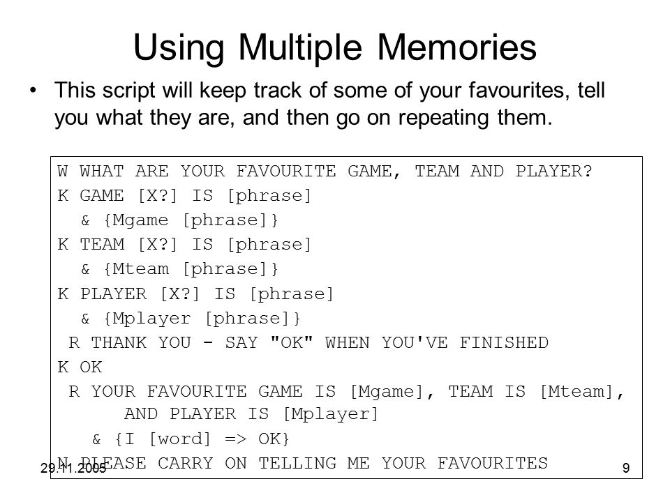 29.11.20059 Using Multiple Memories This script will keep track of some of your favourites, tell you what they are, and then go on repeating them. W W