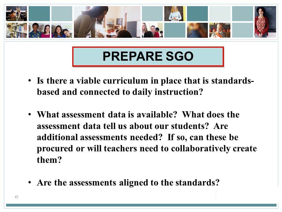 65 Is there a viable curriculum in place that is standards- based and connected to daily instruction.