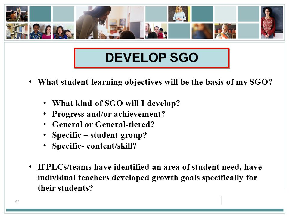67 What student learning objectives will be the basis of my SGO.