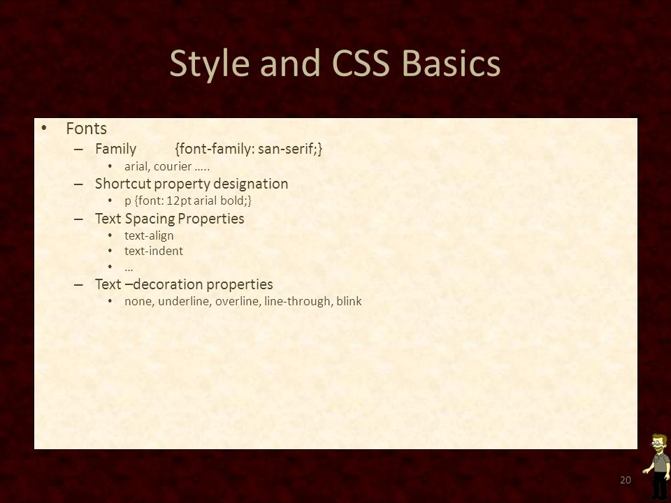 Style and CSS Basics Fonts – Family {font-family: san-serif;} arial, courier …..