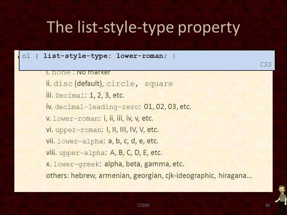 The list-style-type property Possible values: i. none : No marker ii.