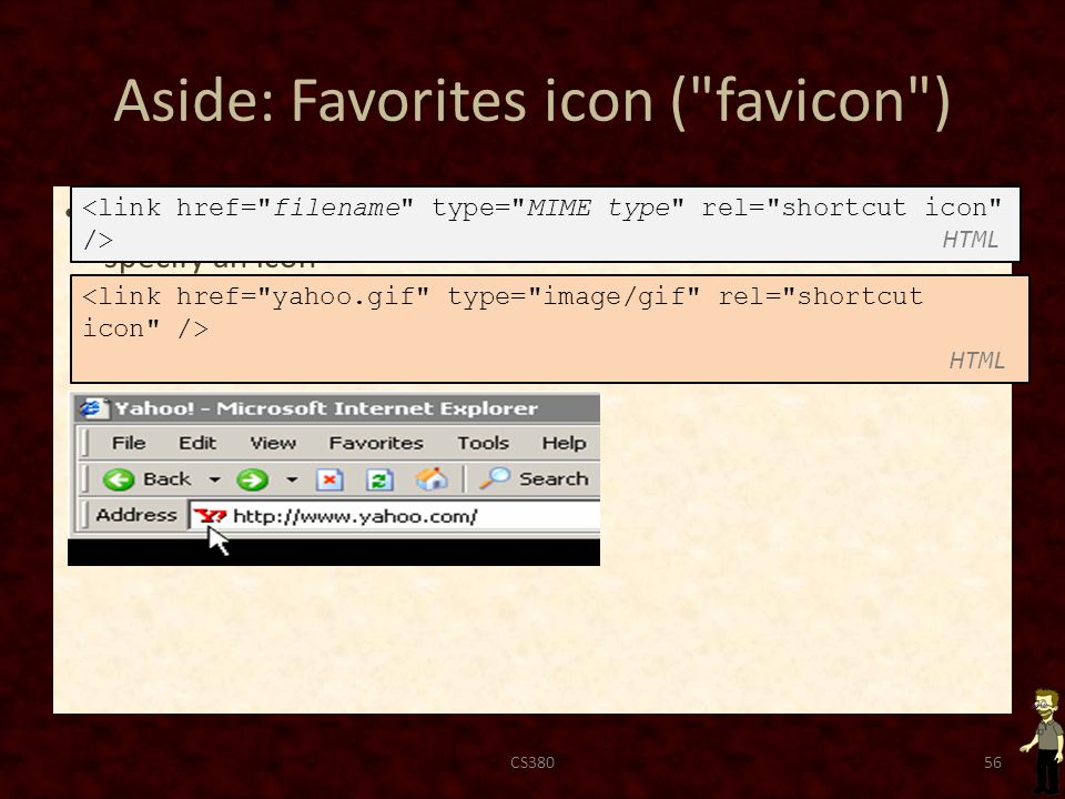 Aside: Favorites icon ( favicon ) The link tag, placed in the HTML page s head section, can specify an icon – this icon will be placed in the browser title bar and bookmark/favorite CS38056 HTML