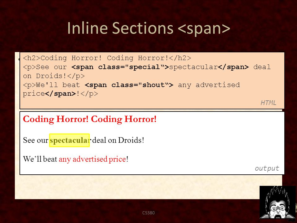 Inline Sections has no onscreen appearance, but you can apply a style or ID to it, which will be applied to the text inside the span CS38069 Coding Horror.