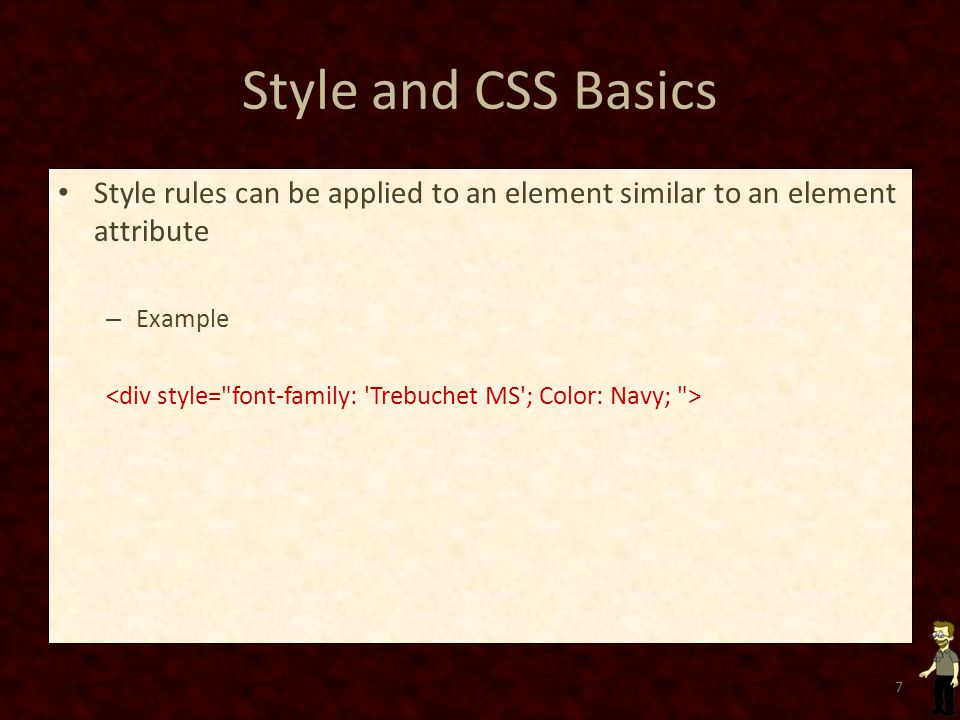 Style and CSS Basics Style rules can be applied to an element similar to an element attribute – Example 7