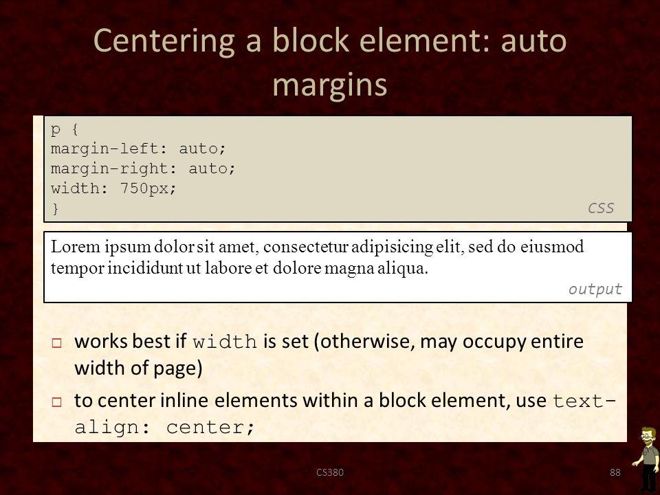 Centering a block element: auto margins CS38088 Lorem ipsum dolor sit amet, consectetur adipisicing elit, sed do eiusmod tempor incididunt ut labore et dolore magna aliqua.