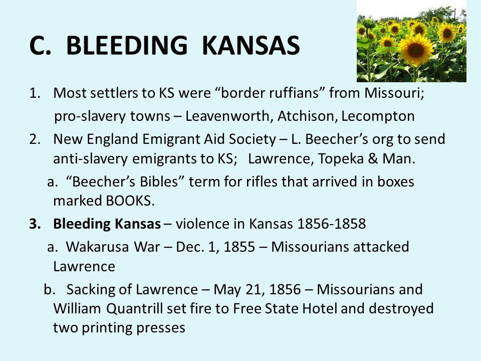 "C. BLEEDING KANSAS 1.Most settlers to KS were ""border ruffians"" from Missouri; pro-slavery towns – Leavenworth, Atchison, Lecompton 2.New England Emig"