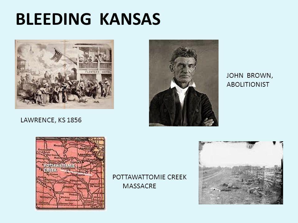 BLEEDING KANSAS JOHN BROWN, ABOLITIONIST POTTAWATTOMIE CREEK MASSACRE LAWRENCE, KS 1856