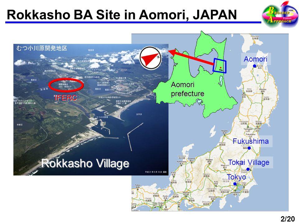 Rokkasho BA Site in Aomori, JAPAN ● Aomori prefecture IFERC Rokkasho Village 2/20 Tokyo ● Tokai Village ● Fukushima ● Aomori ●