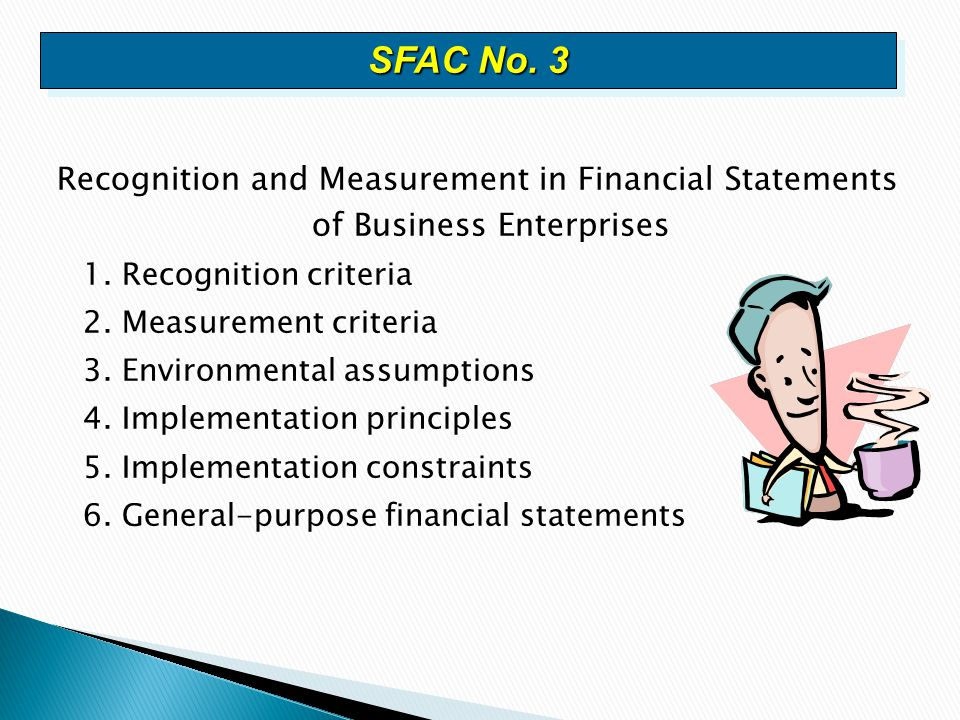 Recognition and Measurement in Financial Statements of Business Enterprises 1.