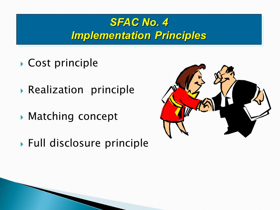  Cost principle  Realization principle  Matching concept  Full disclosure principle SFAC No. 4 Implementation Principles