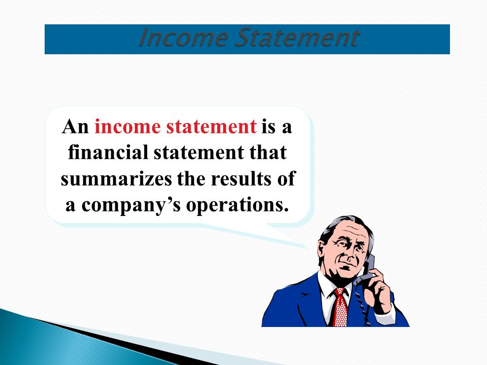 An income statement is a financial statement that summarizes the results of a company's operations.
