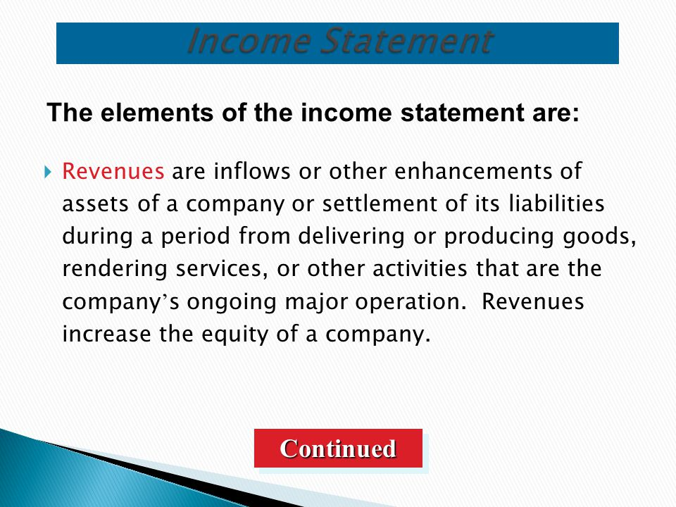  Revenues are inflows or other enhancements of assets of a company or settlement of its liabilities during a period from delivering or producing good