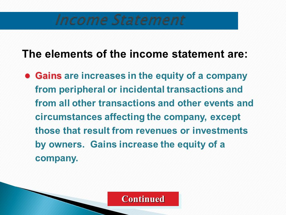 Gains Gains are increases in the equity of a company from peripheral or incidental transactions and from all other transactions and other events and c