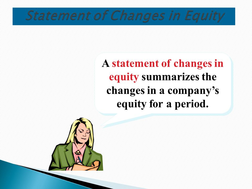 A statement of changes in equity summarizes the changes in a company's equity for a period.