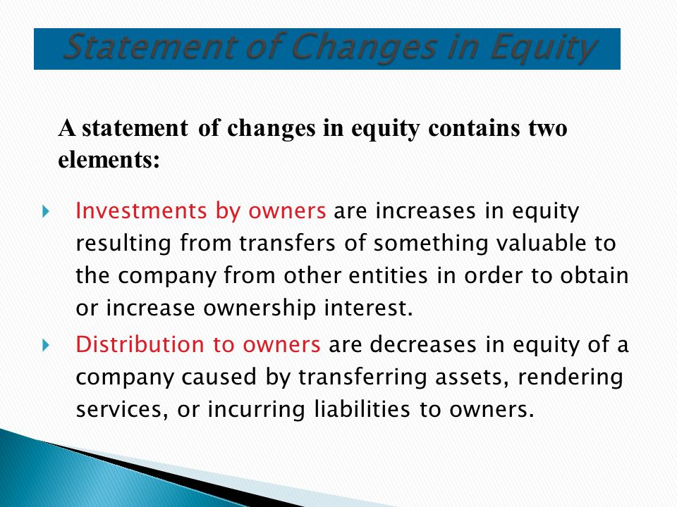  Investments by owners are increases in equity resulting from transfers of something valuable to the company from other entities in order to obtain o