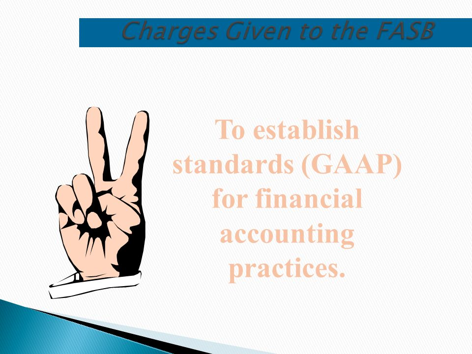 To establish standards (GAAP) for financial accounting practices. Charges Given to the FASB