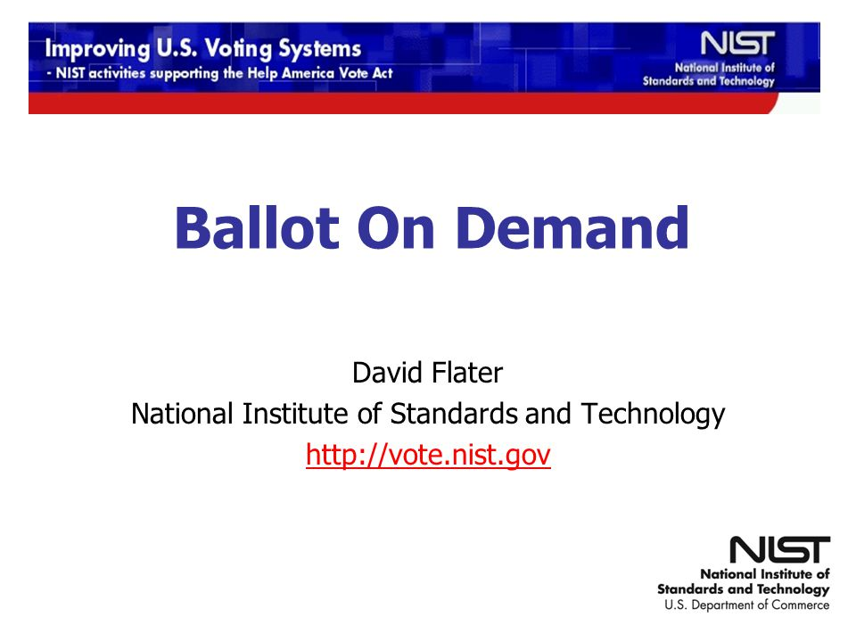 12/9-10/2009 TGDC Meeting Ballot On Demand David Flater National Institute of Standards and Technology http://vote.nist.gov
