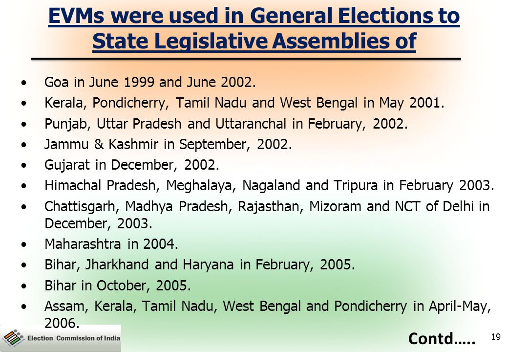 EVMs were used in General Elections to State Legislative Assemblies of Goa in June 1999 and June 2002.