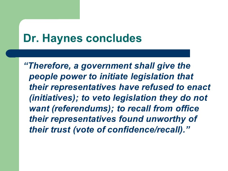 "Dr. Haynes concludes ""Therefore, a government shall give the people power to initiate legislation that their representatives have refused to enact (in"