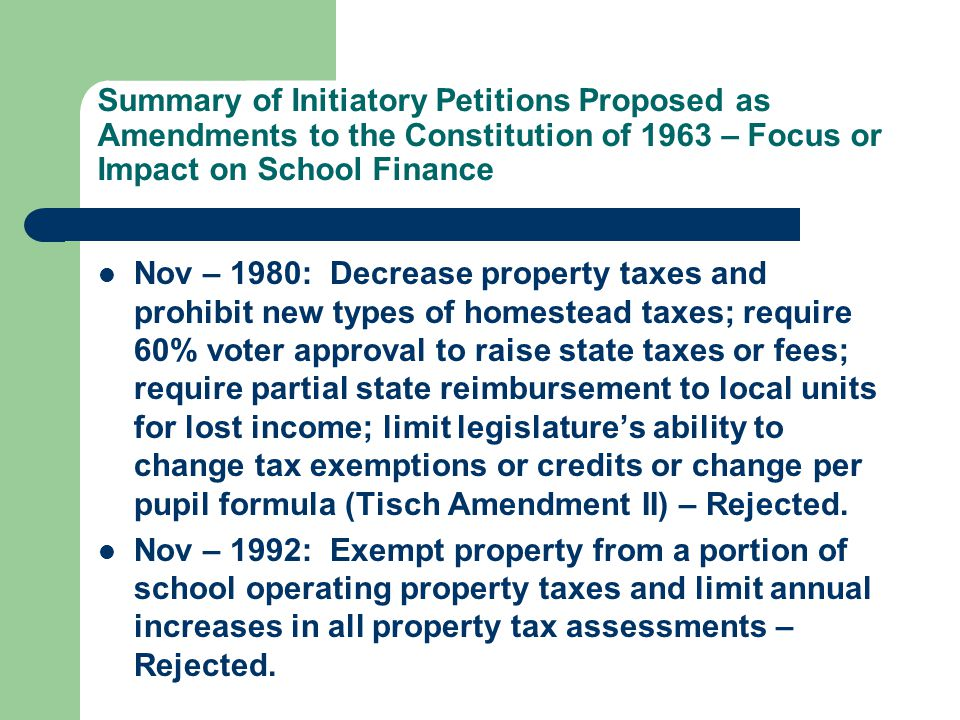 Summary of Initiatory Petitions Proposed as Amendments to the Constitution of 1963 – Focus or Impact on School Finance Nov – 1980: Decrease property t