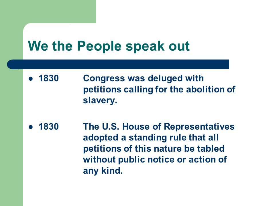 We the People speak out 1830Congress was deluged with petitions calling for the abolition of slavery.