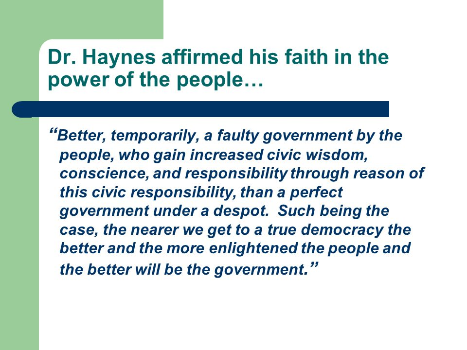 "Dr. Haynes affirmed his faith in the power of the people… "" Better, temporarily, a faulty government by the people, who gain increased civic wisdom, c"