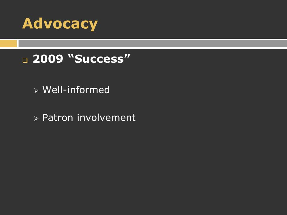 Advocacy  2009 Success  Well-informed  Patron involvement