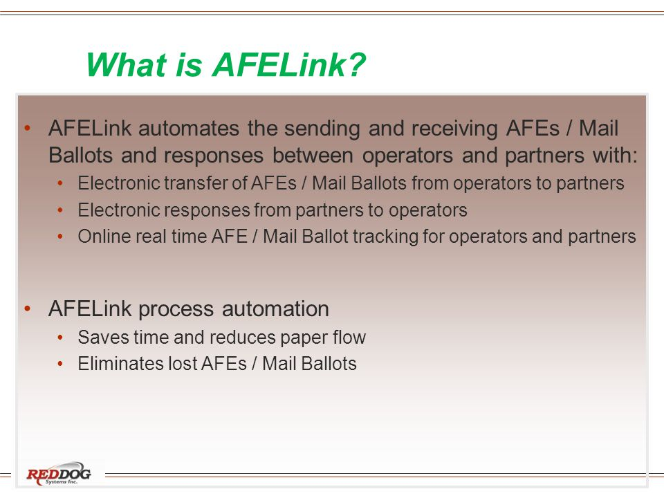 What is AFELink? AFELink automates the sending and receiving AFEs / Mail Ballots and responses between operators and partners with: Electronic transfe