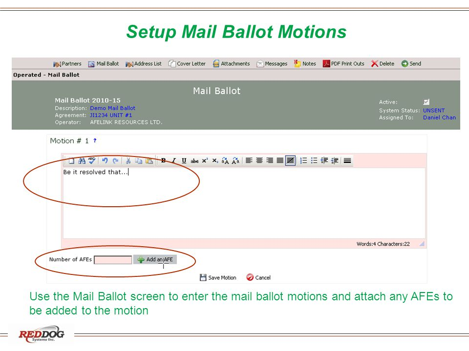 Setup Mail Ballot Motions Use the Mail Ballot screen to enter the mail ballot motions and attach any AFEs to be added to the motion