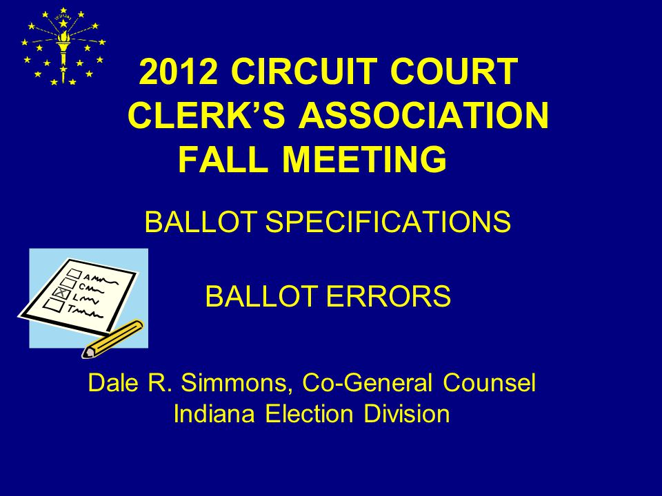 2012 CIRCUIT COURT CLERK'S ASSOCIATION FALL MEETING BALLOT SPECIFICATIONS BALLOT ERRORS Dale R.