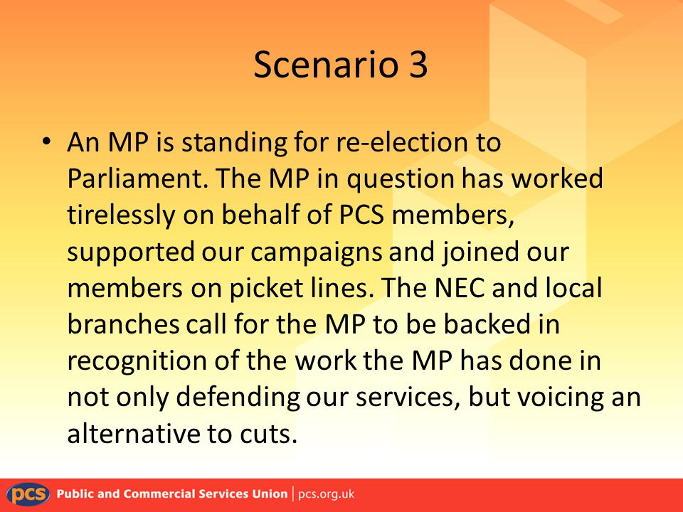 Scenario 3 An MP is standing for re-election to Parliament.