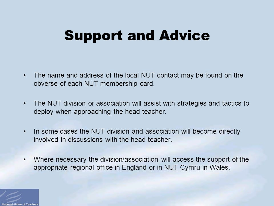 Support and Advice The name and address of the local NUT contact may be found on the obverse of each NUT membership card.