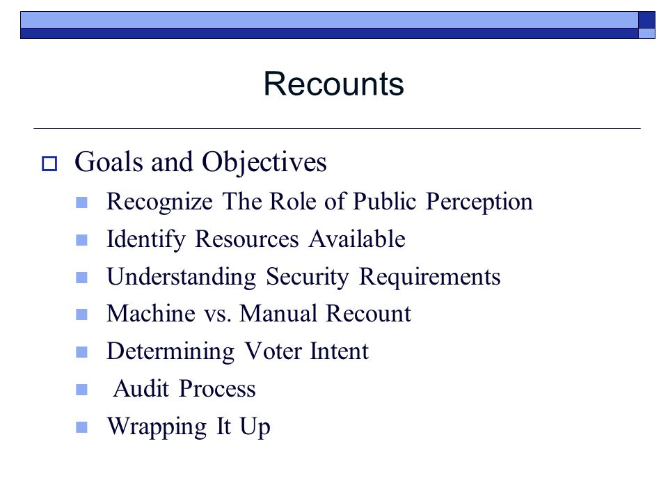 Recounts  Goals and Objectives Recognize The Role of Public Perception Identify Resources Available Understanding Security Requirements Machine vs.