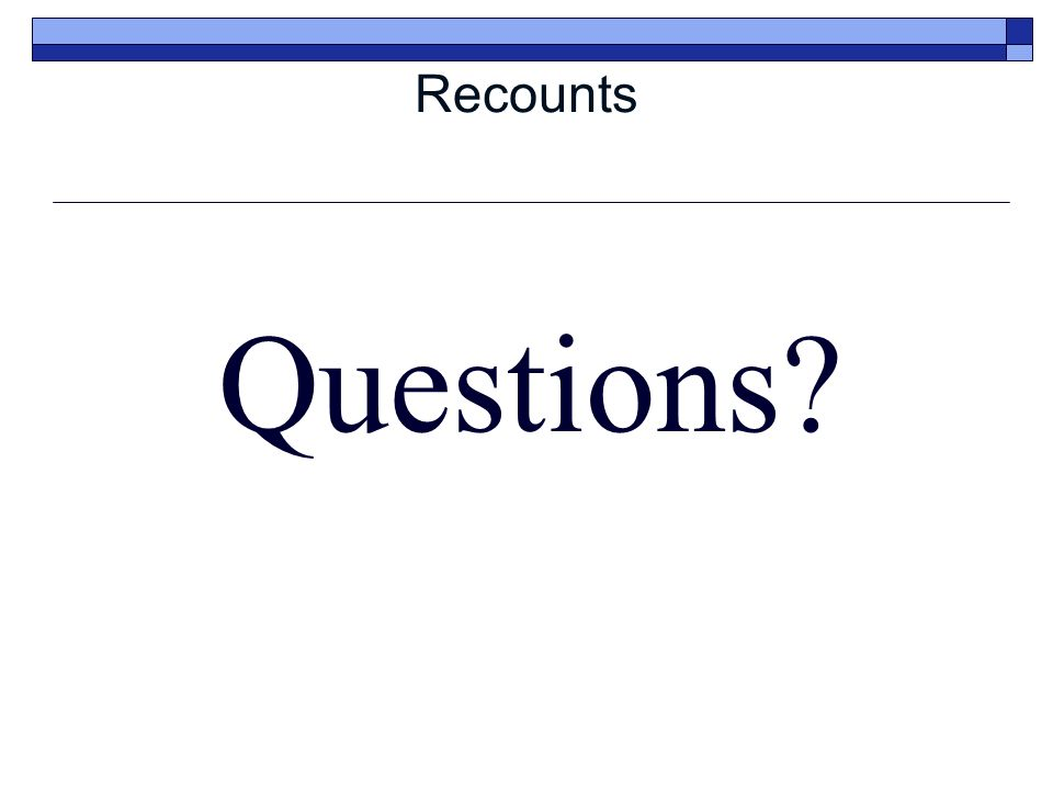 Recounts Questions?
