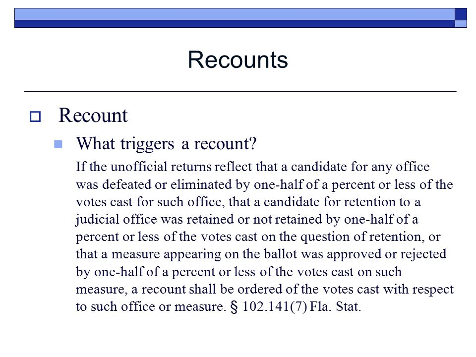 Recounts  Manual Recount (Cont.) Optical Scan Ballot Manual Recounts  Notify the candidates and chairmen of the county executive committee of the political parties, or the chairmen of the political committees, if applicable, that a recount has been ordered and provide information regarding the time and the place of the manual recount and the number of representatives such candidate or committee is entitled to have present during the manual recount process.