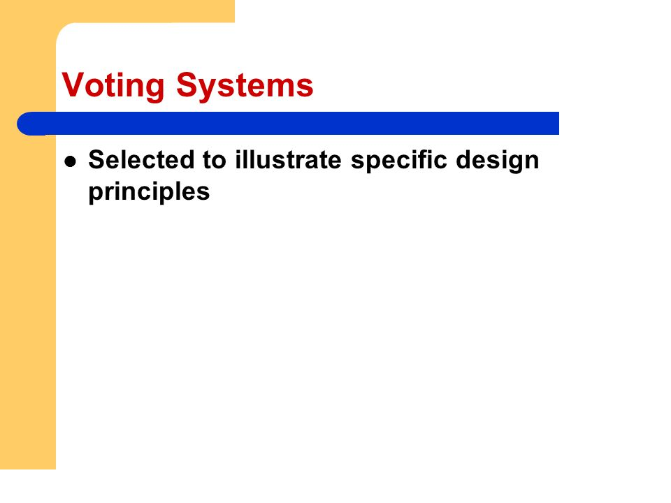 Voting Systems Selected to illustrate specific design principles