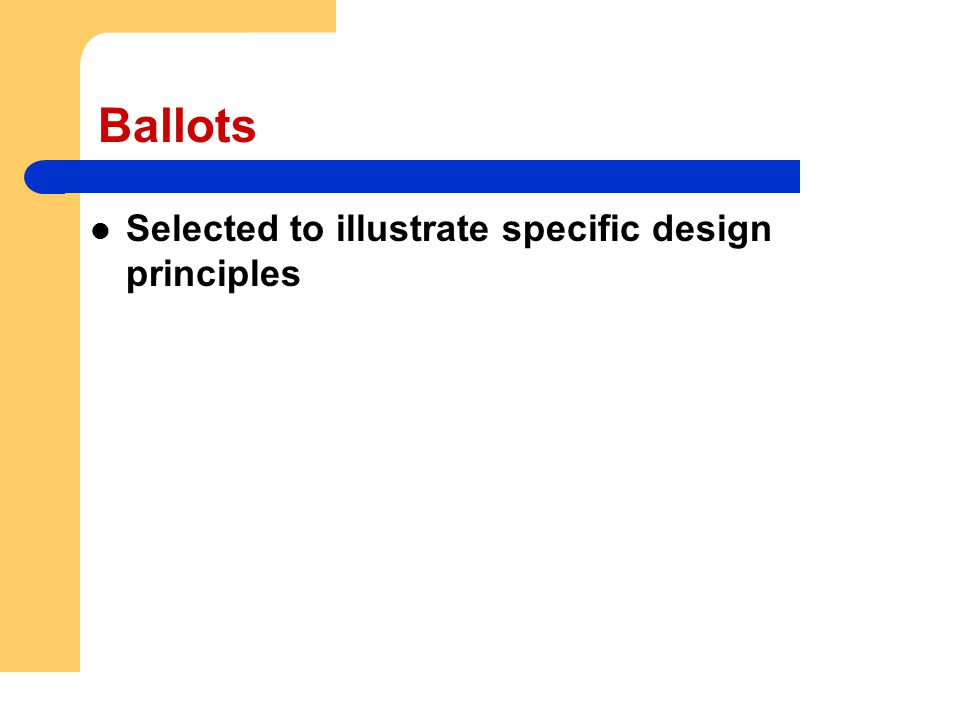 Selected to illustrate specific design principles Ballots