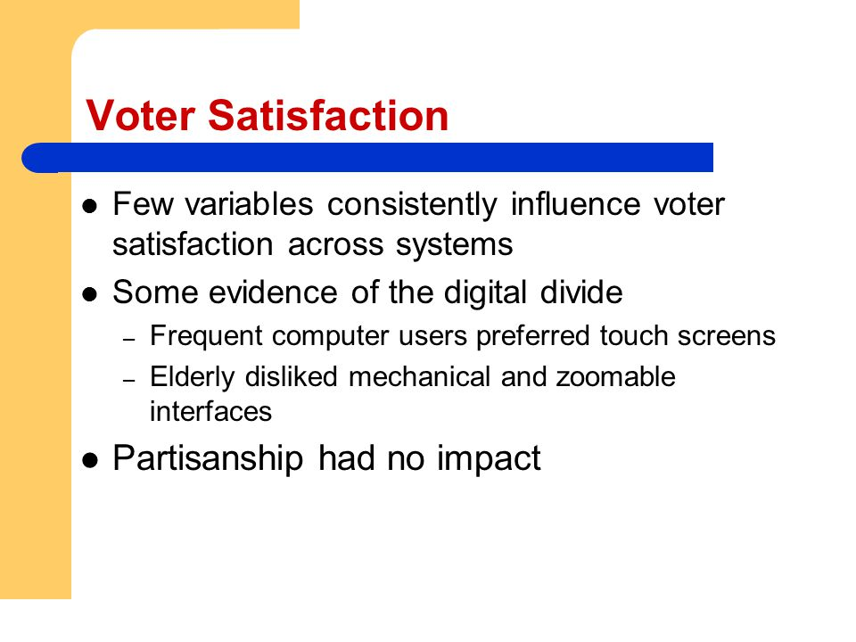 Voter Satisfaction Few variables consistently influence voter satisfaction across systems Some evidence of the digital divide – Frequent computer user
