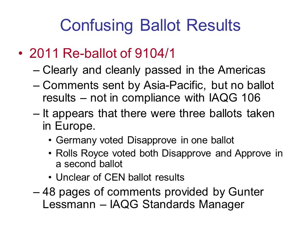 Confusing Ballot Results 2011 Re-ballot of 9104/1 –Clearly and cleanly passed in the Americas –Comments sent by Asia-Pacific, but no ballot results –