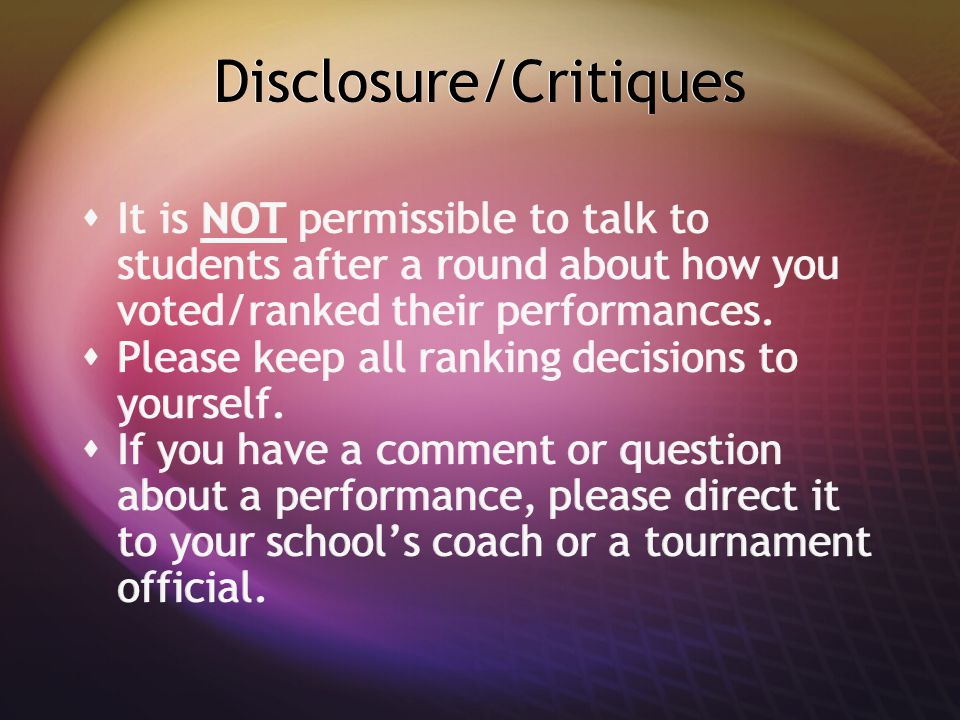 Disclosure/Critiques  It is NOT permissible to talk to students after a round about how you voted/ranked their performances.  Please keep all rankin