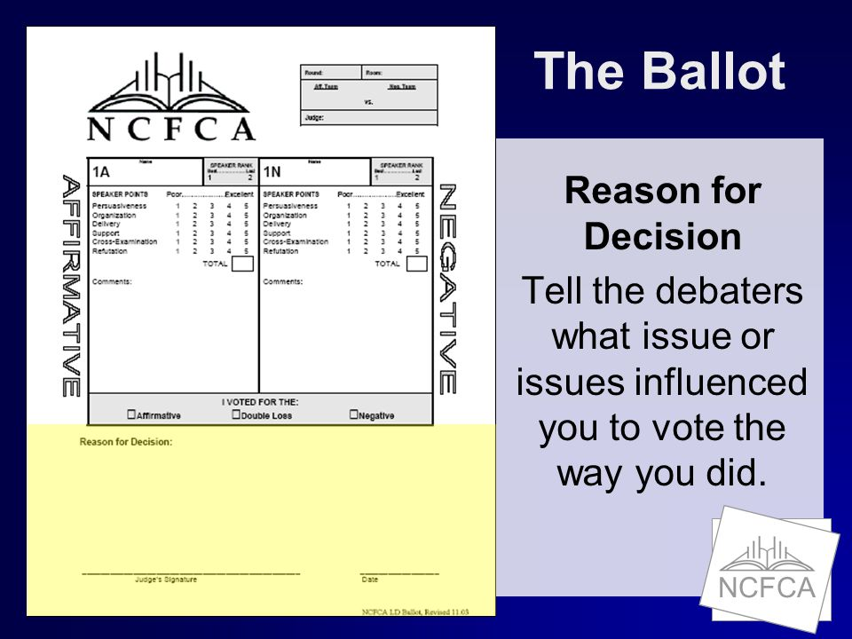 NCFCA The Ballot Reason for Decision Tell the debaters what issue or issues influenced you to vote the way you did.
