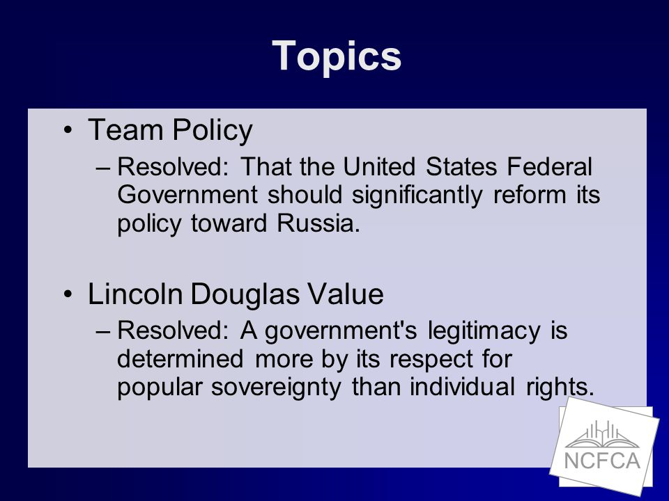 NCFCA Topics Team Policy –Resolved: That the United States Federal Government should significantly reform its policy toward Russia.