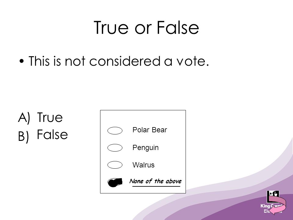 True or False This is not considered a vote. A) B) True False Polar Bear Penguin Walrus ____________ None of the above