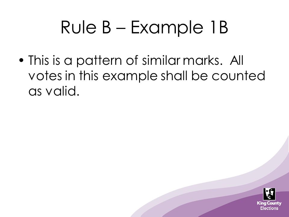Rule B – Example 1B This is a pattern of similar marks. All votes in this example shall be counted as valid.