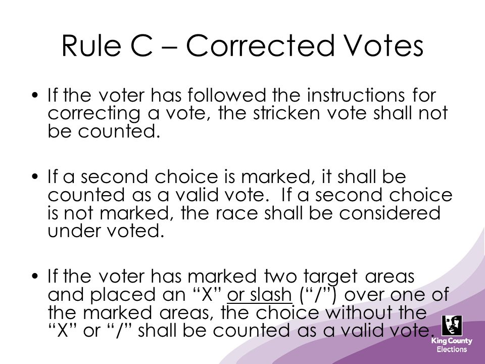Rule C – Corrected Votes If the voter has followed the instructions for correcting a vote, the stricken vote shall not be counted.