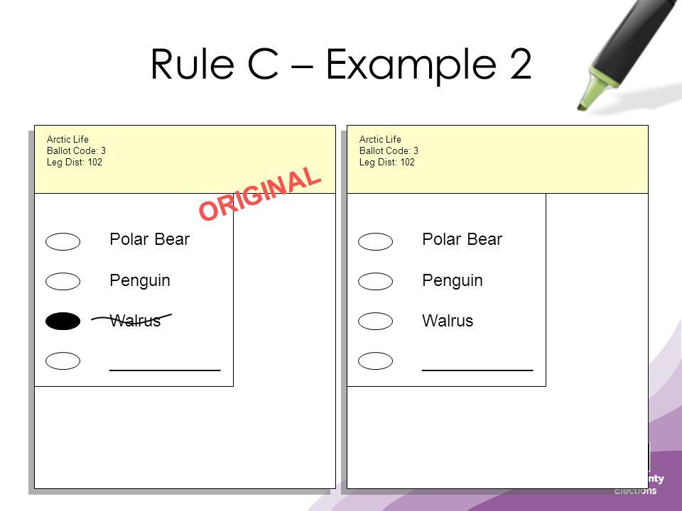 Rule C – Example 2 Polar Bear Penguin Walrus ____________ ORIGINAL Polar Bear Penguin Walrus ____________ Arctic Life Ballot Code: 3 Leg Dist: 102 Arctic Life Ballot Code: 3 Leg Dist: 102