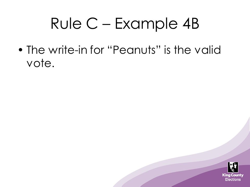 "Rule C – Example 4B The write-in for ""Peanuts"" is the valid vote."