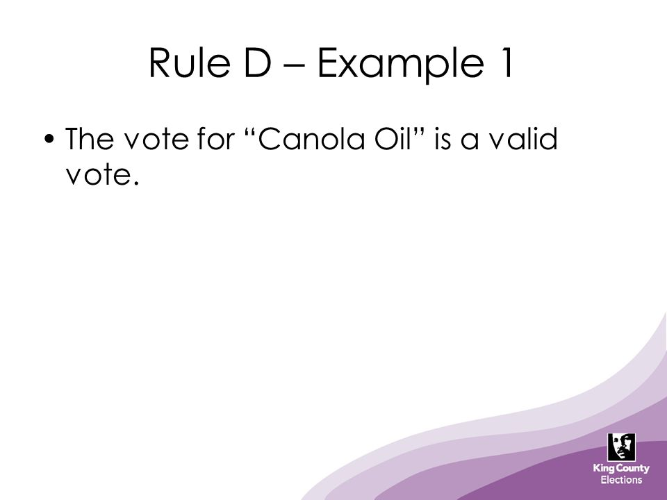 "Rule D – Example 1 The vote for ""Canola Oil"" is a valid vote."