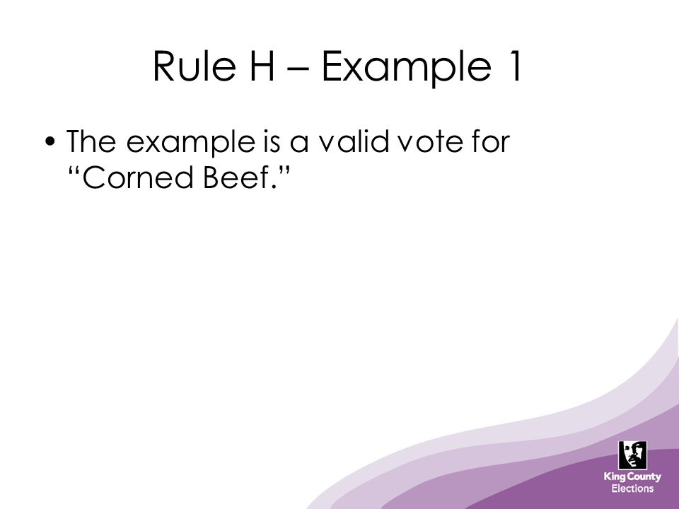 Rule H – Example 1 The example is a valid vote for Corned Beef.