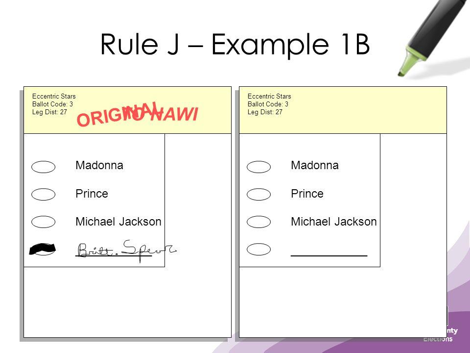 Rule J – Example 1B Madonna Prince Michael Jackson ____________ ORIGINAL Eccentric Stars Ballot Code: 3 Leg Dist: 27 TO NAWI Madonna Jimmy Dean Spam ____________ Eccentric Stars Ballot Code: 3 Leg Dist: 27 Madonna Prince Michael Jackson ____________